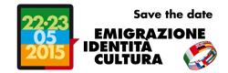 Save the date 22-23 maggio 2015 : Emigrazione Identit� Cultura